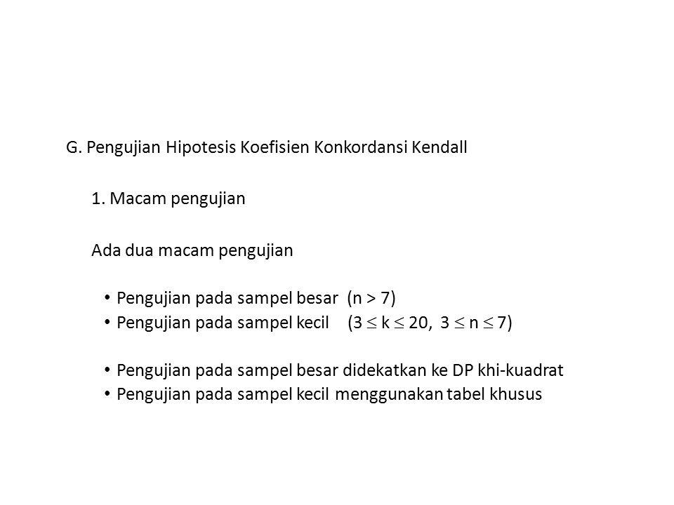 G. Pengujian Hipotesis Koefisien Konkordansi Kendall 1. Macam pengujian Ada dua macam pengujian Pengujian pada sampel besar (n > 7) Pengujian pada sam