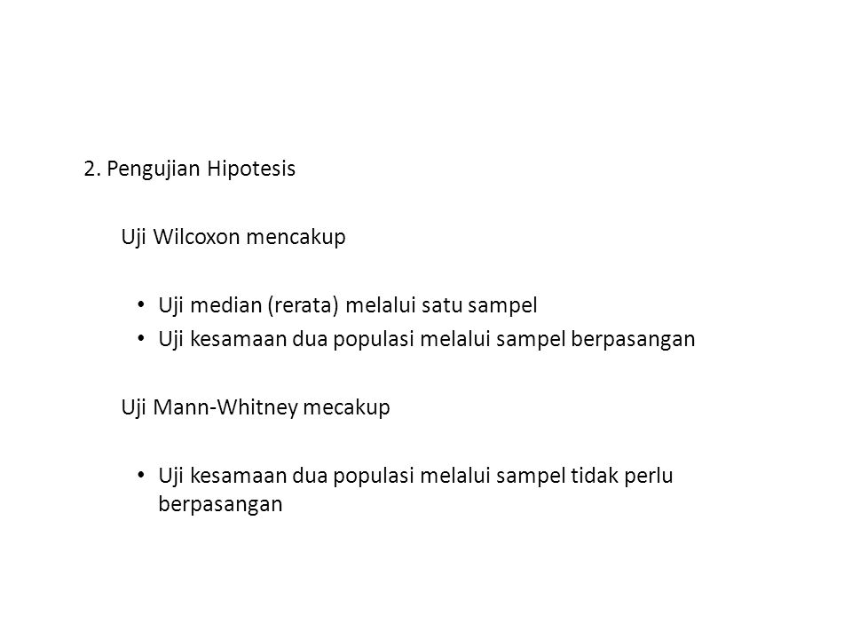 2. Pengujian Hipotesis Uji Wilcoxon mencakup Uji median (rerata) melalui satu sampel Uji kesamaan dua populasi melalui sampel berpasangan Uji Mann-Whi