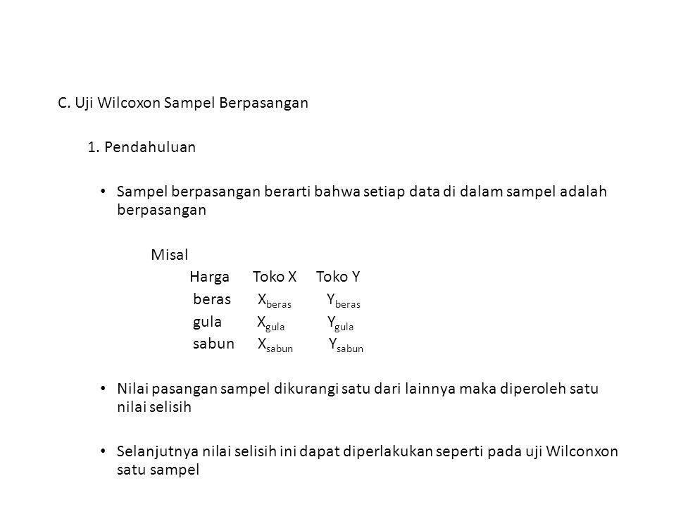 C. Uji Wilcoxon Sampel Berpasangan 1. Pendahuluan Sampel berpasangan berarti bahwa setiap data di dalam sampel adalah berpasangan Misal Harga Toko X T
