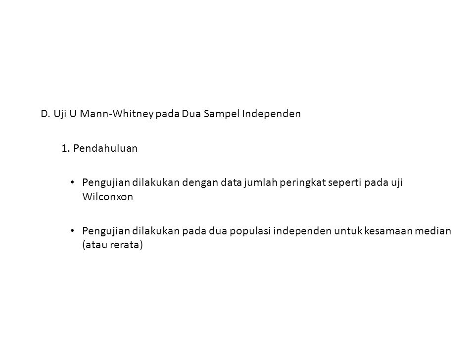 D. Uji U Mann-Whitney pada Dua Sampel Independen 1. Pendahuluan Pengujian dilakukan dengan data jumlah peringkat seperti pada uji Wilconxon Pengujian