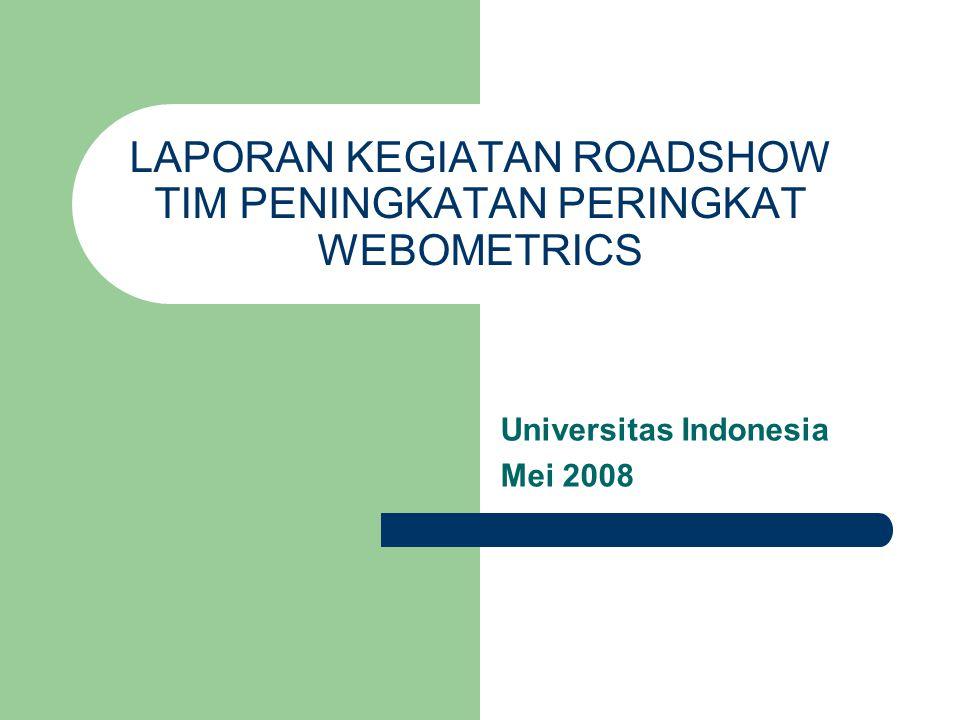 LAPORAN KEGIATAN ROADSHOW TIM PENINGKATAN PERINGKAT WEBOMETRICS Universitas Indonesia Mei 2008