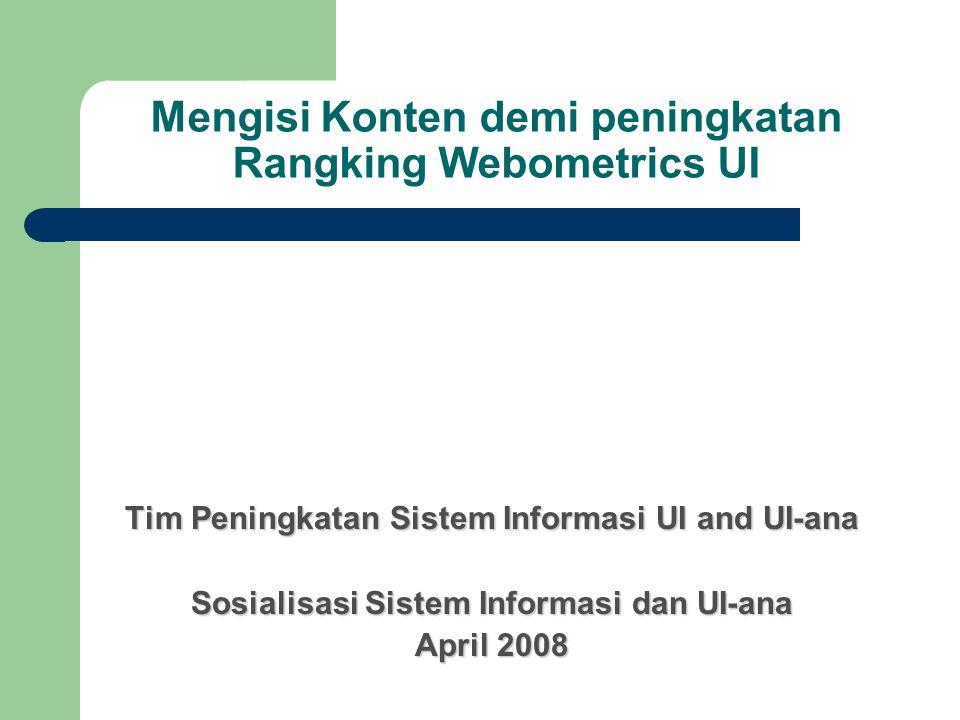 Mengisi Konten demi peningkatan Rangking Webometrics UI Tim Peningkatan Sistem Informasi UI and UI-ana Sosialisasi Sistem Informasi dan UI-ana April 2008