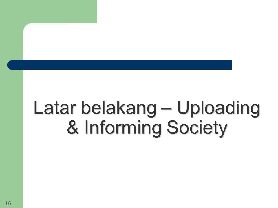 Latar belakang – Uploading & Informing Society 16
