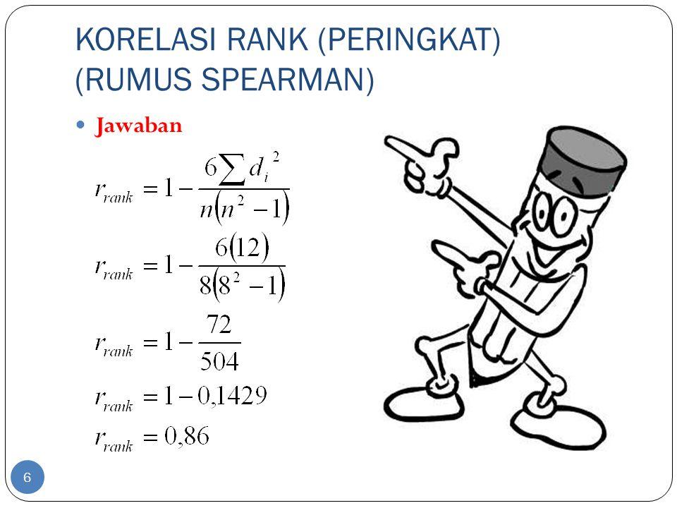 KORELASI RANK (PERINGKAT) (RUMUS SPEARMAN) 6 Jawaban