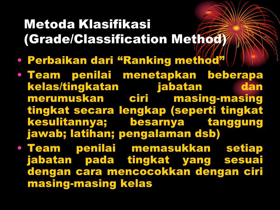 """Metoda Klasifikasi (Grade/Classification Method) Perbaikan dari """"Ranking method"""" Team penilai menetapkan beberapa kelas/tingkatan jabatan dan merumusk"""