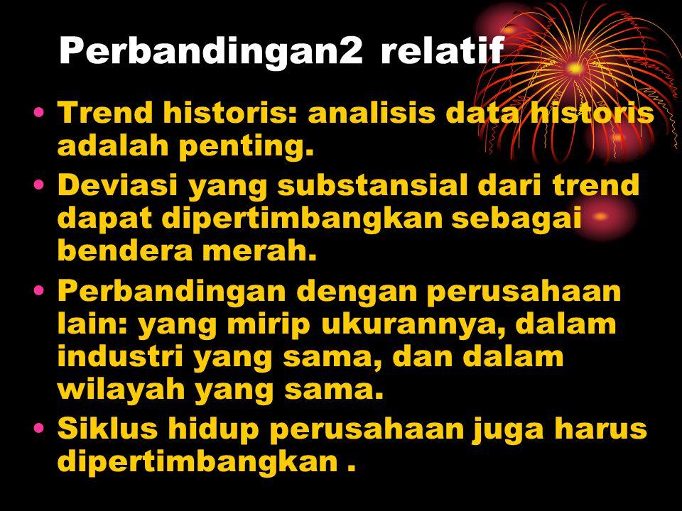 Perbandingan2 relatif Trend historis: analisis data historis adalah penting. Deviasi yang substansial dari trend dapat dipertimbangkan sebagai bendera