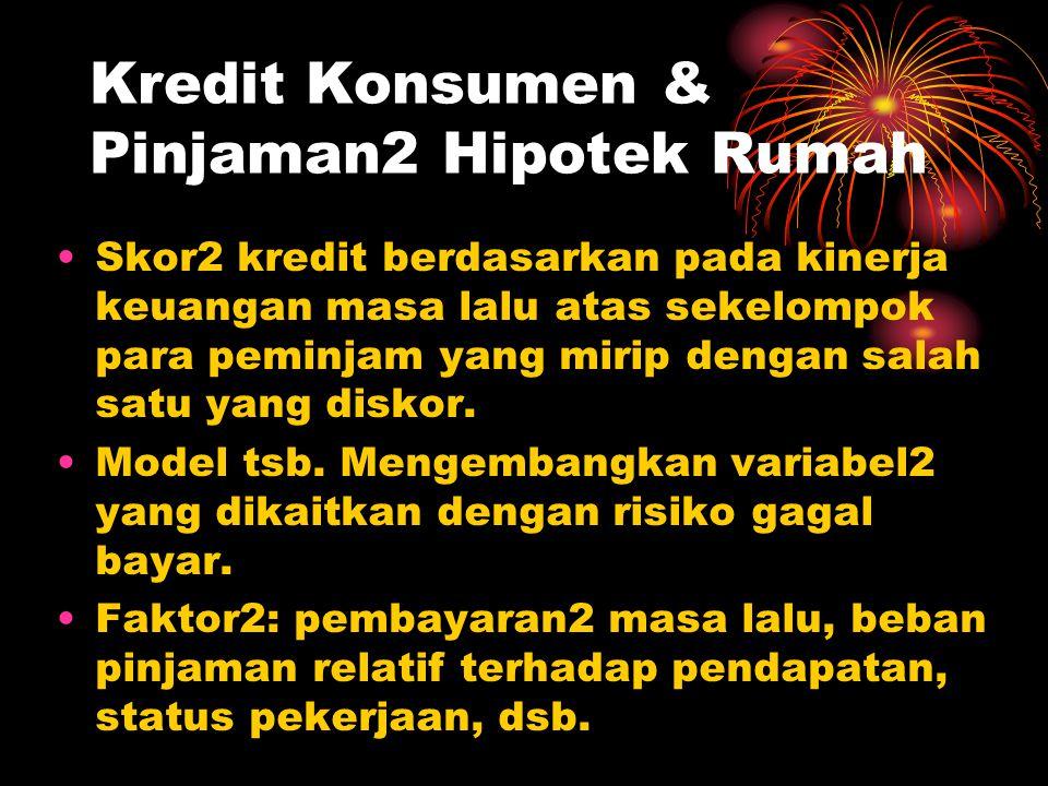 Kredit Konsumen & Pinjaman2 Hipotek Rumah Skor2 kredit berdasarkan pada kinerja keuangan masa lalu atas sekelompok para peminjam yang mirip dengan sal