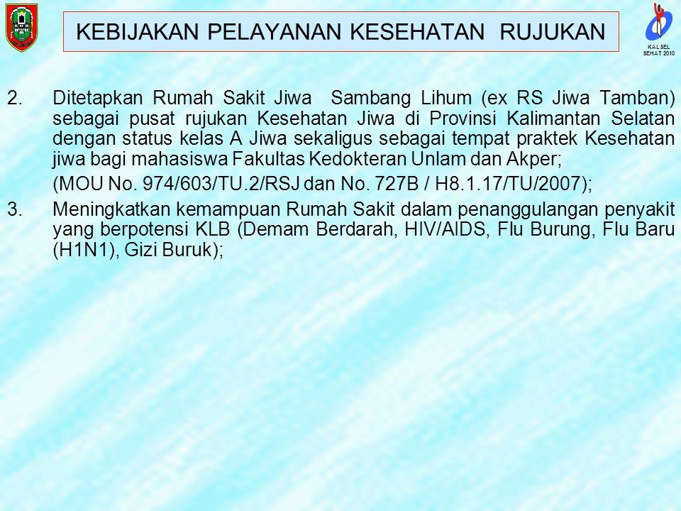 SEHAT 2010 KALSEL a.RSUD. ULIN Banjarmasin sebagai top Referral dengan status kelas A; b.RSU dr.H.Moch Ansari Saleh, regional Kota Banjarmasin dan Kab