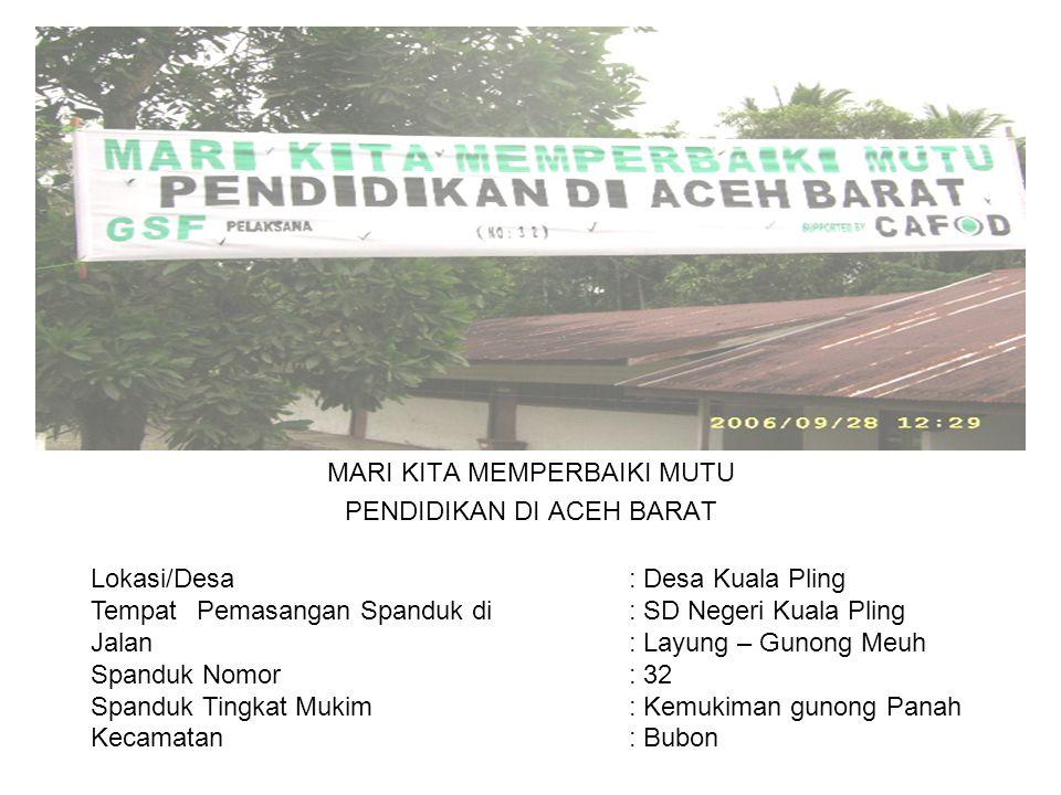 Photo MARI KITA MEMPERBAIKI MUTU PENDIDIKAN DI ACEH BARAT Lokasi/Desa : Desa Kuala Pling TempatPemasangan Spanduk di : SD Negeri Kuala Pling Jalan : L