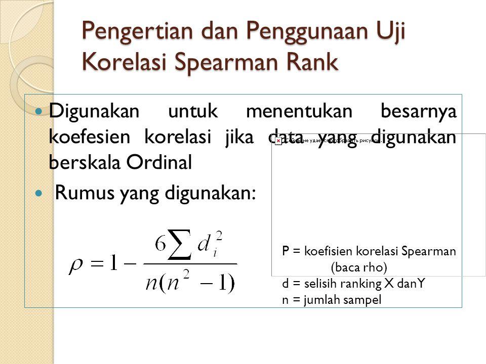 Pengertian dan Penggunaan Uji Korelasi Spearman Rank Digunakan untuk menentukan besarnya koefesien korelasi jika data yang digunakan berskala Ordinal