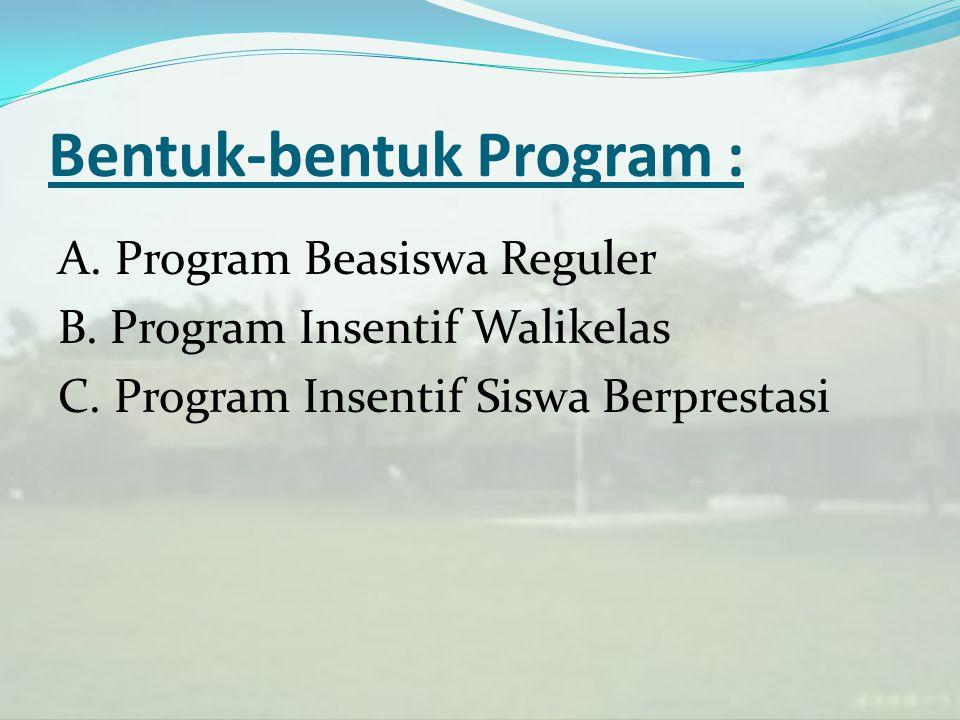 Bentuk-bentuk Program : A. Program Beasiswa Reguler B. Program Insentif Walikelas C. Program Insentif Siswa Berprestasi