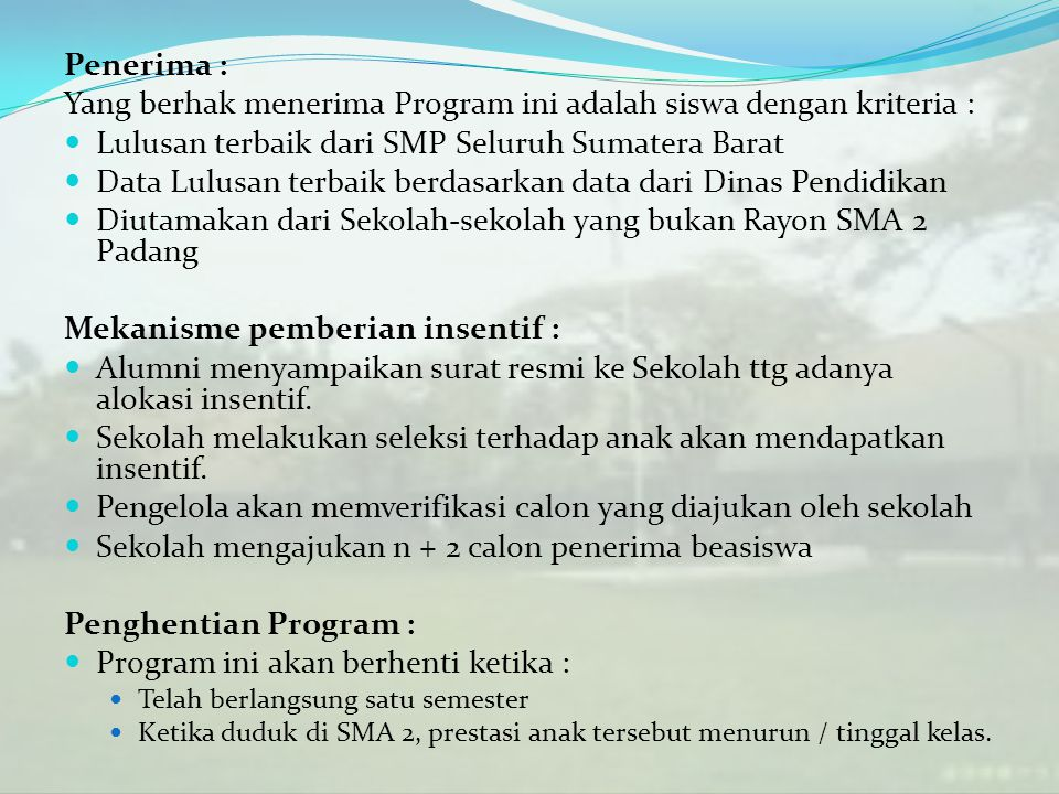 Penerima : Yang berhak menerima Program ini adalah siswa dengan kriteria : Lulusan terbaik dari SMP Seluruh Sumatera Barat Data Lulusan terbaik berdas