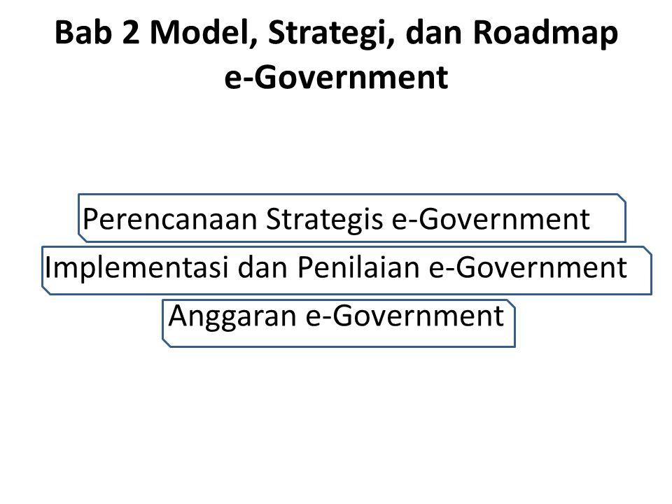 Bab 2 Model, Strategi, dan Roadmap e-Government Perencanaan Strategis e-Government Implementasi dan Penilaian e-Government Anggaran e-Government