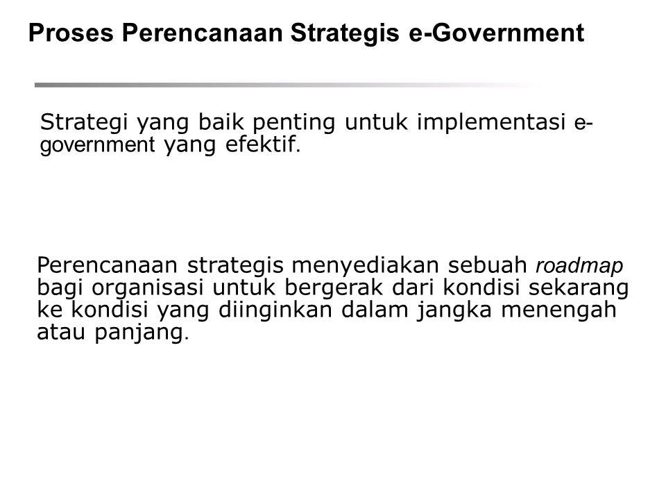 Strategi yang baik penting untuk implementasi e- government yang efektif. Perencanaan strategis menyediakan sebuah roadmap bagi organisasi untuk berge