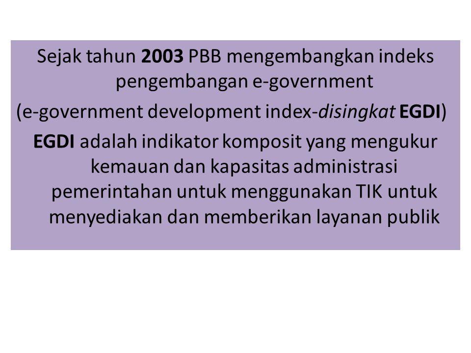 Sejak tahun 2003 PBB mengembangkan indeks pengembangan e-government (e-government development index-disingkat EGDI) EGDI adalah indikator komposit yan