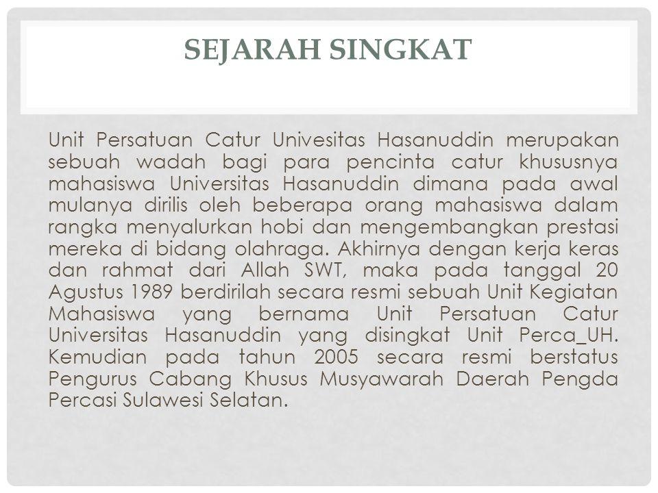 SEJARAH SINGKAT Unit Persatuan Catur Univesitas Hasanuddin merupakan sebuah wadah bagi para pencinta catur khususnya mahasiswa Universitas Hasanuddin