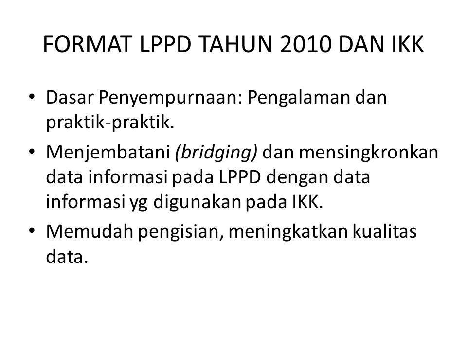 FORMAT LPPD TAHUN 2010 DAN IKK Dasar Penyempurnaan: Pengalaman dan praktik-praktik. Menjembatani (bridging) dan mensingkronkan data informasi pada LPP