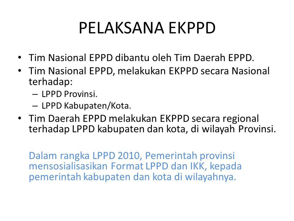 PELAKSANA EKPPD Tim Nasional EPPD dibantu oleh Tim Daerah EPPD. Tim Nasional EPPD, melakukan EKPPD secara Nasional terhadap: – LPPD Provinsi. – LPPD K