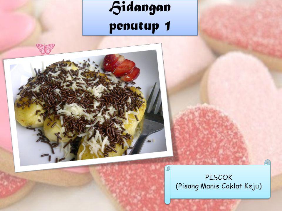 Hidangan penutup 1 PISCOK (Pisang Manis Coklat Keju) PISCOK (Pisang Manis Coklat Keju)