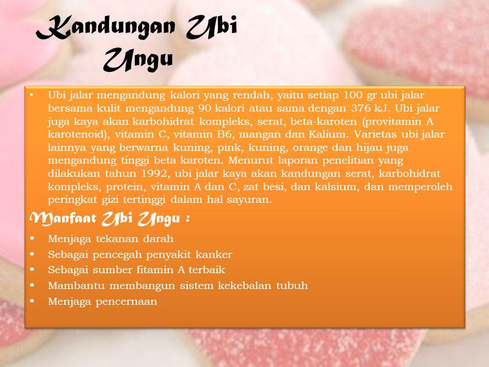Kandungan Ubi Ungu Ubi jalar mengandung kalori yang rendah, yaitu setiap 100 gr ubi jalar bersama kulit mengandung 90 kalori atau sama dengan 376 kJ.