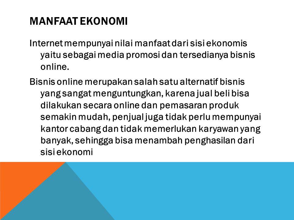 MANFAAT EKONOMI Internet mempunyai nilai manfaat dari sisi ekonomis yaitu sebagai media promosi dan tersedianya bisnis online. Bisnis online merupakan