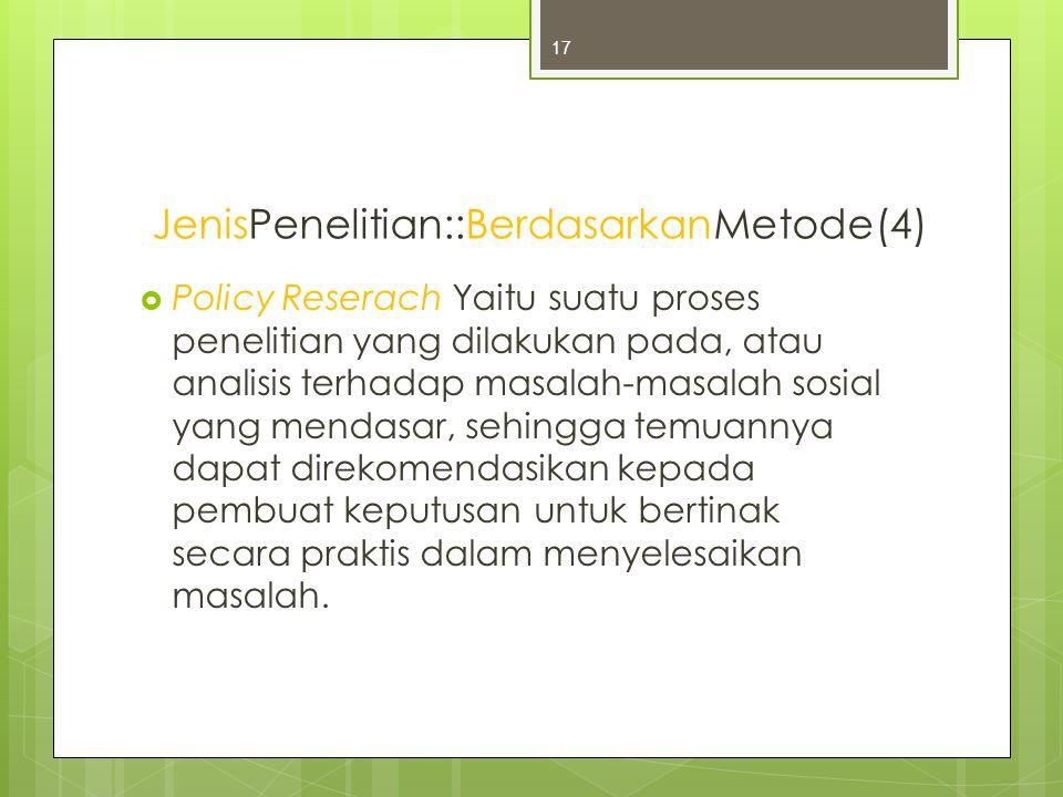  Policy Reserach Yaitu suatu proses penelitian yang dilakukan pada, atau analisis terhadap masalah-masalah sosial yang mendasar, sehingga temuannya dapat direkomendasikan kepada pembuat keputusan untuk bertinak secara praktis dalam menyelesaikan masalah.