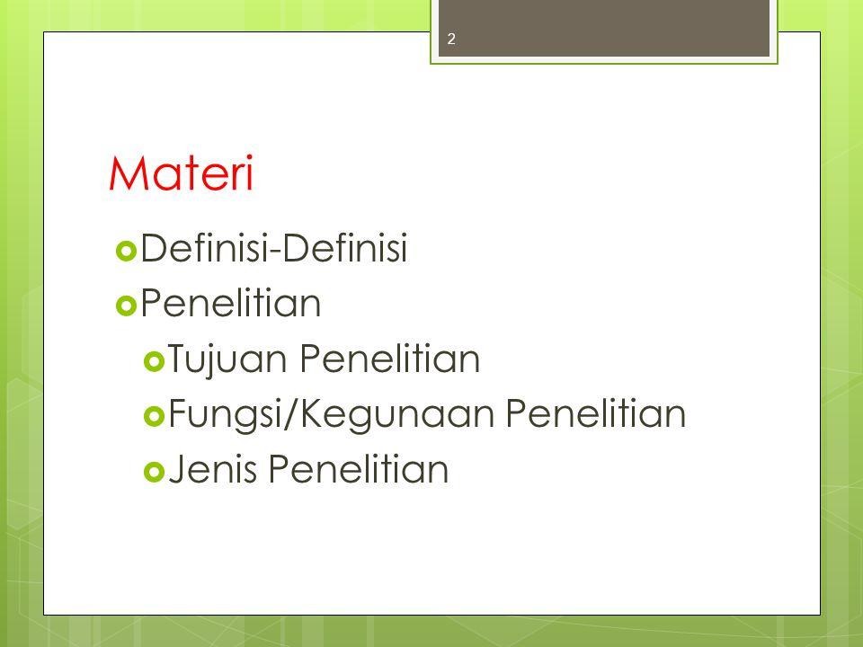 Materi  Definisi-Definisi  Penelitian  Tujuan Penelitian  Fungsi/Kegunaan Penelitian  Jenis Penelitian 2