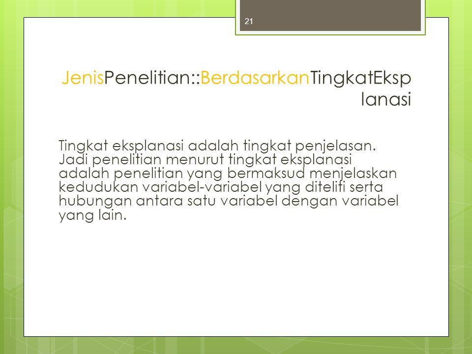 JenisPenelitian::BerdasarkanTingkatEksp lanasi Tingkat eksplanasi adalah tingkat penjelasan.