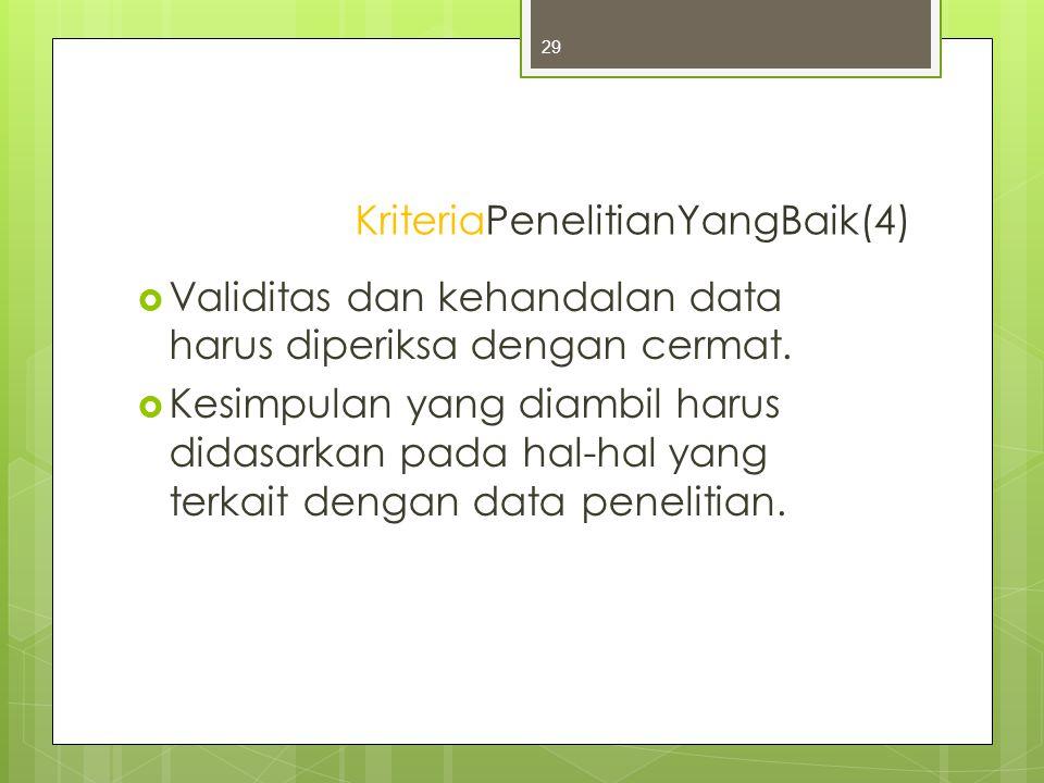 KriteriaPenelitianYangBaik(4)  Validitas dan kehandalan data harus diperiksa dengan cermat.