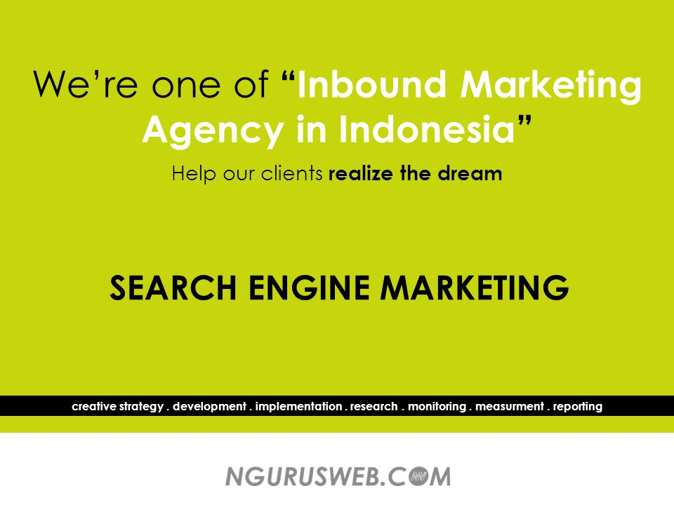 "We're one of ""Inbound Marketing Agency in Indonesia"" Help our clients realize the dream creative strategy. development. implementation. research. moni"