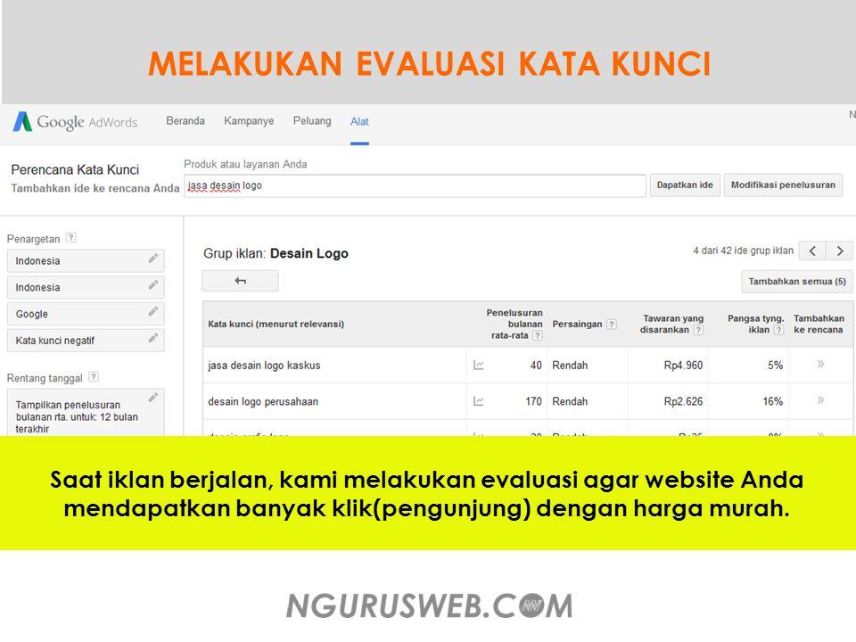 MELAKUKAN EVALUASI KATA KUNCI Saat iklan berjalan, kami melakukan evaluasi agar website Anda mendapatkan banyak klik(pengunjung) dengan harga murah.