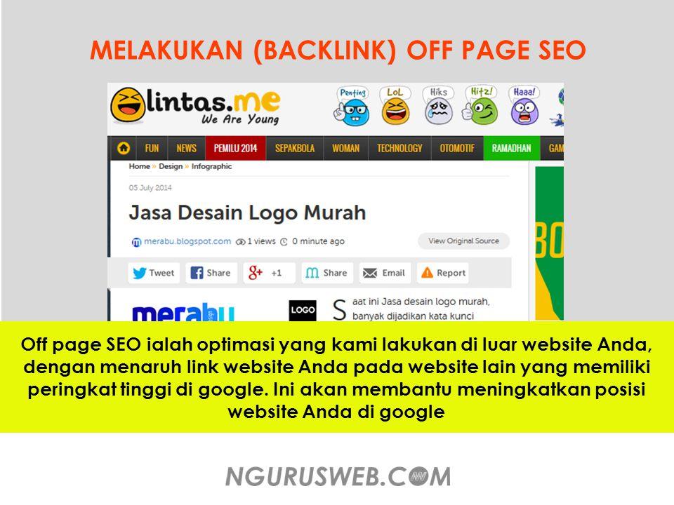 MELAKUKAN (BACKLINK) OFF PAGE SEO Off page SEO ialah optimasi yang kami lakukan di luar website Anda, dengan menaruh link website Anda pada website lain yang memiliki peringkat tinggi di google.