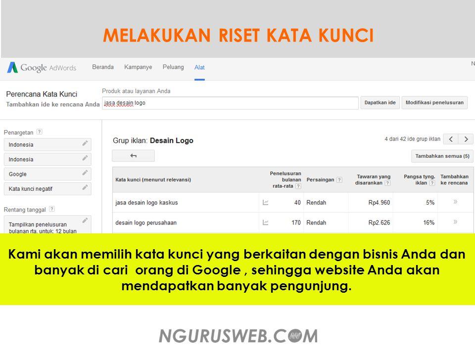 MELAKUKAN RISET KATA KUNCI Kami akan memilih kata kunci yang berkaitan dengan bisnis Anda dan banyak di cari orang di Google, sehingga website Anda akan mendapatkan banyak pengunjung.