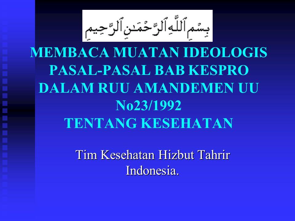 MEMBACA MUATAN IDEOLOGIS PASAL-PASAL BAB KESPRO DALAM RUU AMANDEMEN UU No23/1992 TENTANG KESEHATAN Tim Kesehatan Hizbut Tahrir Indonesia.