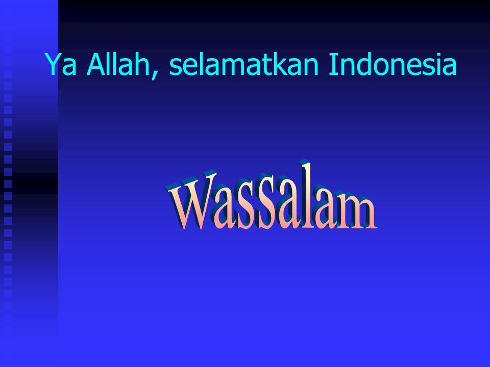 Ya Allah, selamatkan Indonesia