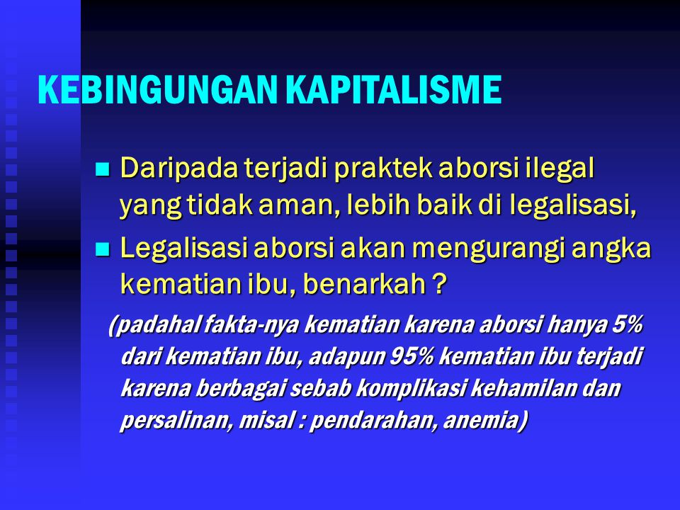 KEBINGUNGAN KAPITALISME Daripada terjadi praktek aborsi ilegal yang tidak aman, lebih baik di legalisasi, Daripada terjadi praktek aborsi ilegal yang tidak aman, lebih baik di legalisasi, Legalisasi aborsi akan mengurangi angka kematian ibu, benarkah .