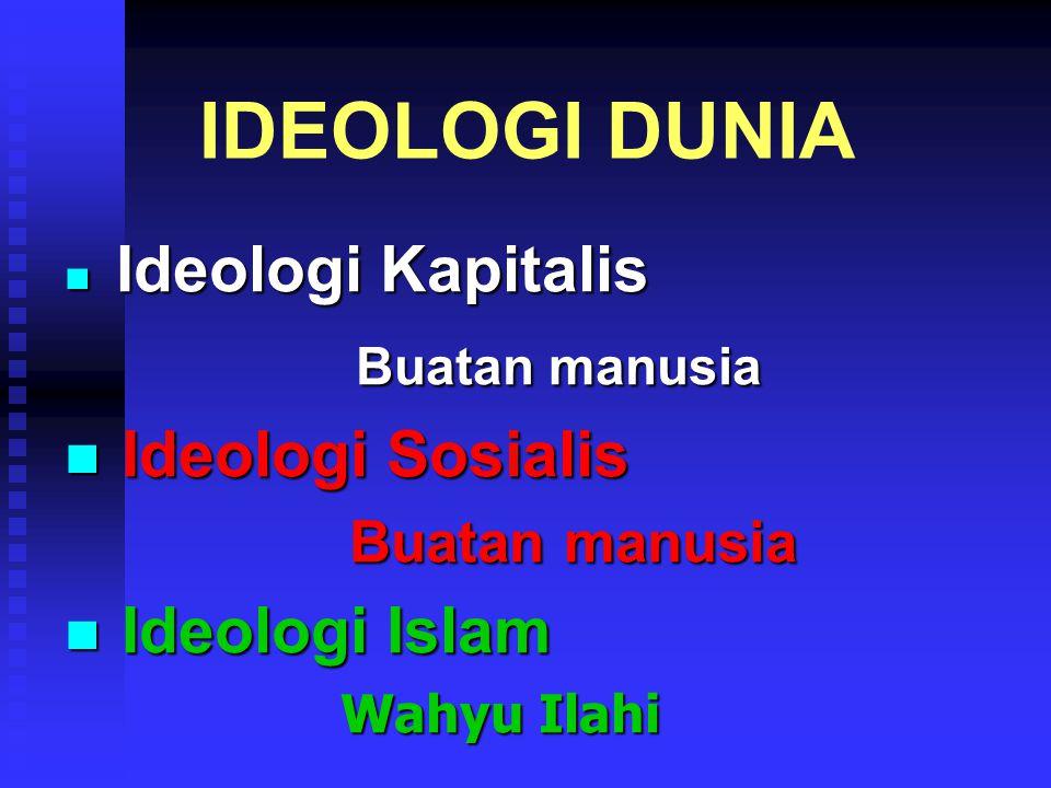 IDEOLOGI DUNIA Ideologi Kapitalis Ideologi Kapitalis Buatan manusia Buatan manusia Ideologi Sosialis Ideologi Sosialis Buatan manusia Buatan manusia Ideologi Islam Ideologi Islam Wahyu Ilahi Wahyu Ilahi