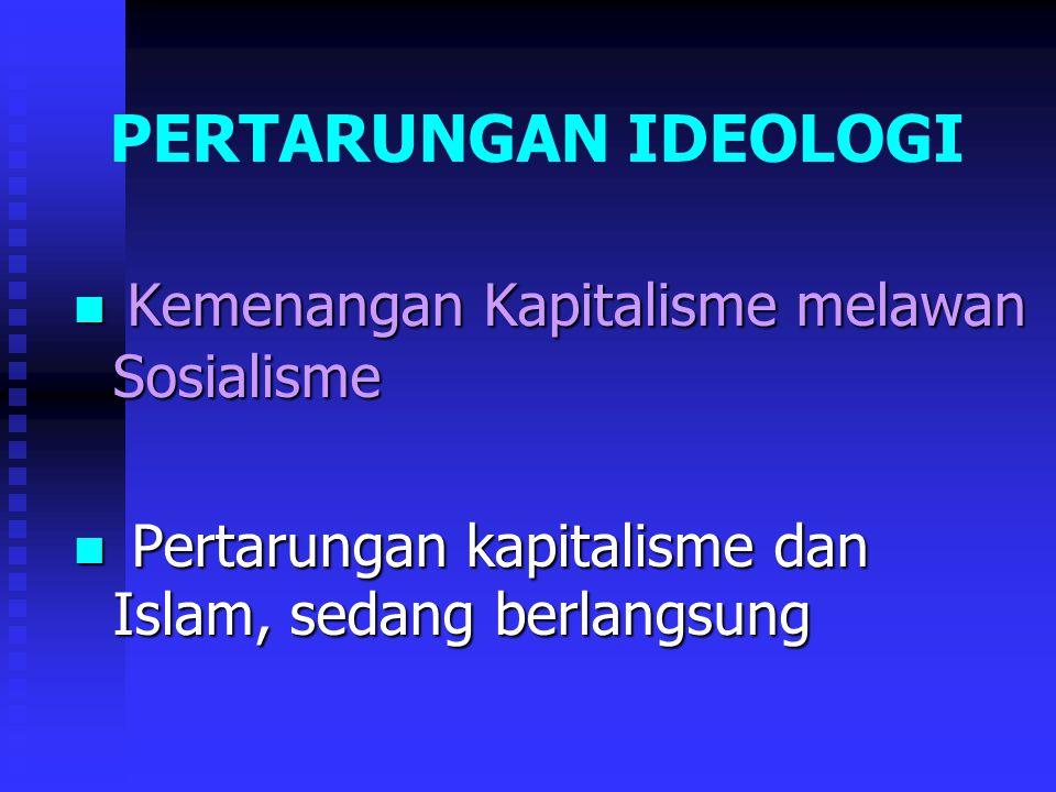 PERTARUNGAN IDEOLOGI Kemenangan Kapitalisme melawan Sosialisme Kemenangan Kapitalisme melawan Sosialisme Pertarungan kapitalisme dan Islam, sedang berlangsung Pertarungan kapitalisme dan Islam, sedang berlangsung