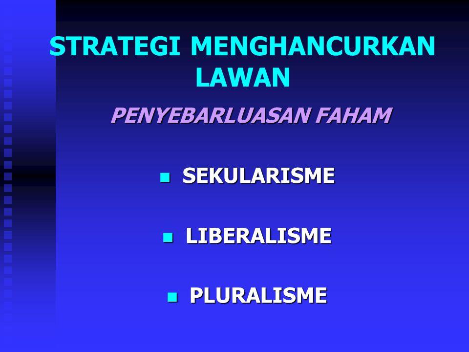 STRATEGI MENGHANCURKAN LAWAN PENYEBARLUASAN FAHAM PENYEBARLUASAN FAHAM SEKULARISME SEKULARISME LIBERALISME LIBERALISME PLURALISME PLURALISME