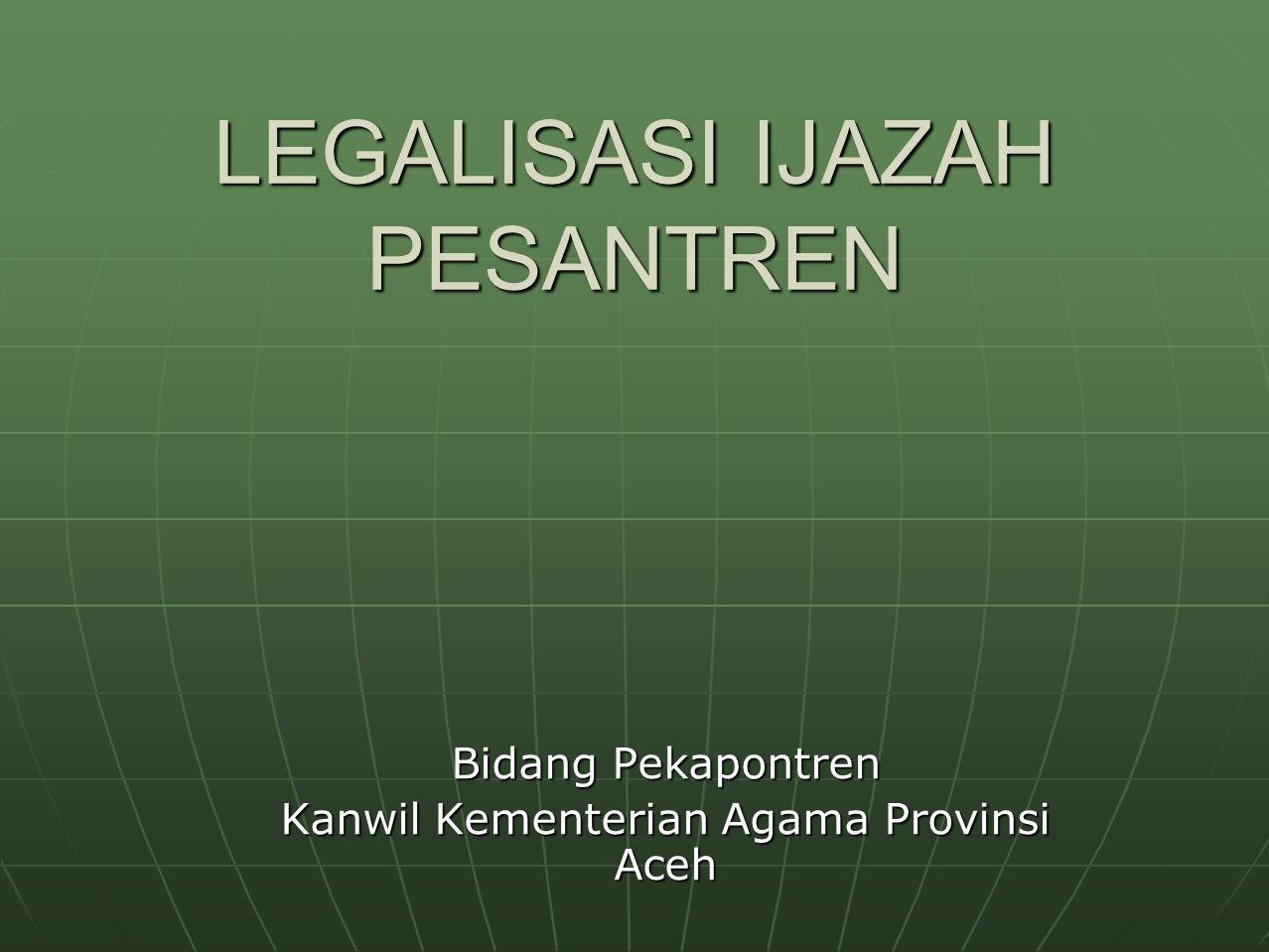 LEGALISASI IJAZAH PESANTREN Bidang Pekapontren Kanwil Kementerian Agama Provinsi Aceh