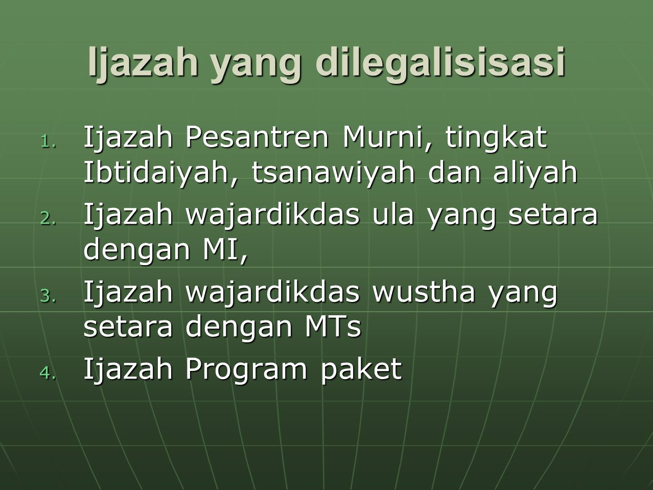 Ijazah yang dilegalisisasi 1. Ijazah Pesantren Murni, tingkat Ibtidaiyah, tsanawiyah dan aliyah 2. Ijazah wajardikdas ula yang setara dengan MI, 3. Ij