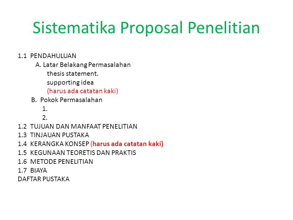 Sistematika Proposal Penelitian 1.1 PENDAHULUAN A. Latar Belakang Permasalahan thesis statement. supporting idea (harus ada catatan kaki) B. Pokok Per