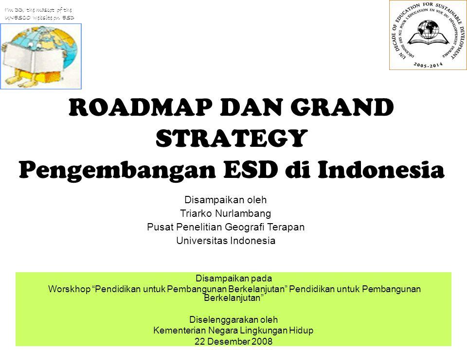 """ROADMAP DAN GRAND STRATEGY Pengembangan ESD di Indonesia Disampaikan pada Worskhop """"Pendidikan untuk Pembangunan Berkelanjutan"""" Pendidikan untuk Pemba"""