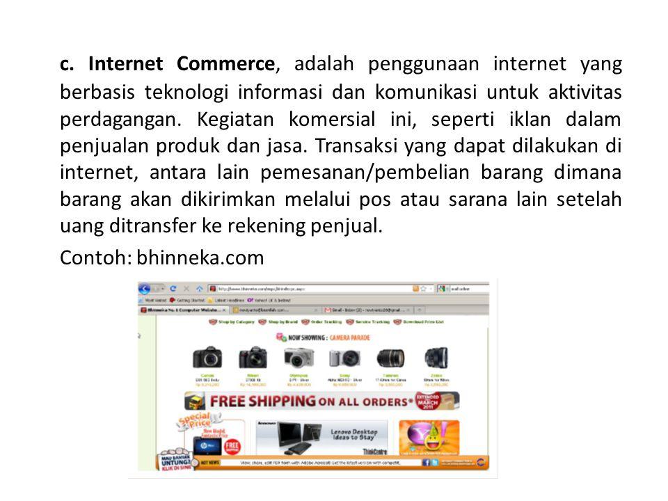 Jenis – jenis E-Commerce secara umum Business to business (B2B) Business to Costumer (B2C) melalui internet Costumer to Costumer (C2C) Government to Nation (G2N)