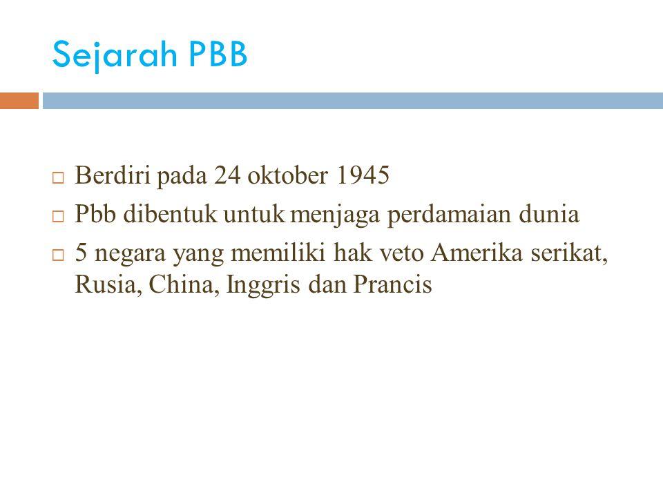 Sejarah PBB  Berdiri pada 24 oktober 1945  Pbb dibentuk untuk menjaga perdamaian dunia  5 negara yang memiliki hak veto Amerika serikat, Rusia, China, Inggris dan Prancis