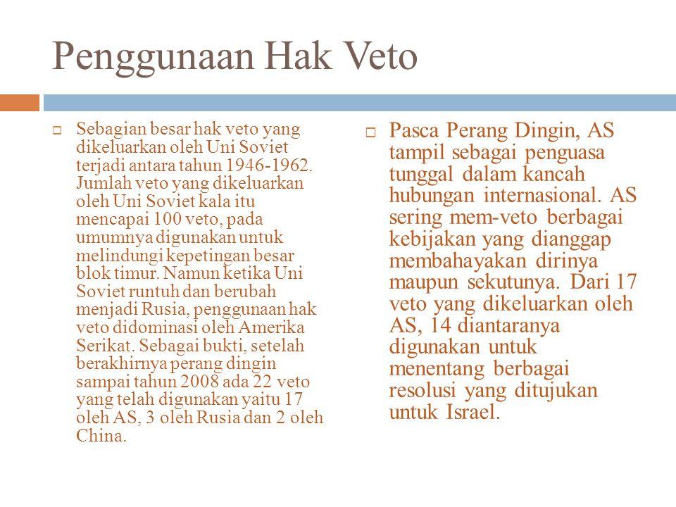 Penggunaan Hak Veto  Sebagian besar hak veto yang dikeluarkan oleh Uni Soviet terjadi antara tahun 1946-1962.