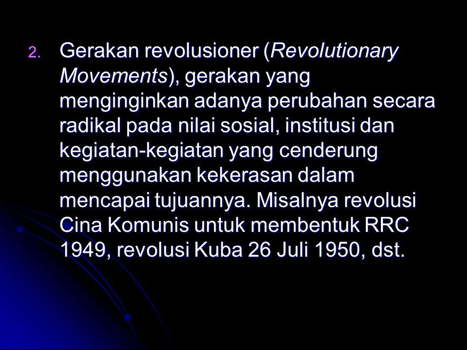 2. G erakan revolusioner (Revolutionary Movements), gerakan yang menginginkan adanya perubahan secara radikal pada nilai sosial, institusi dan kegiata