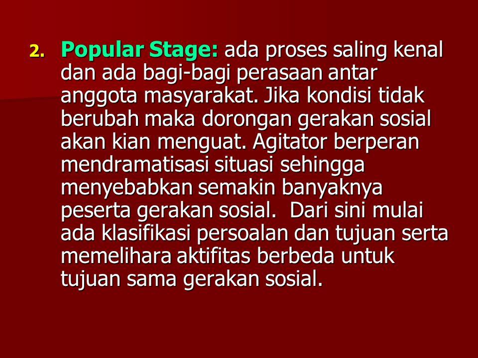 2. Popular Stage: ada proses saling kenal dan ada bagi-bagi perasaan antar anggota masyarakat. Jika kondisi tidak berubah maka dorongan gerakan sosial
