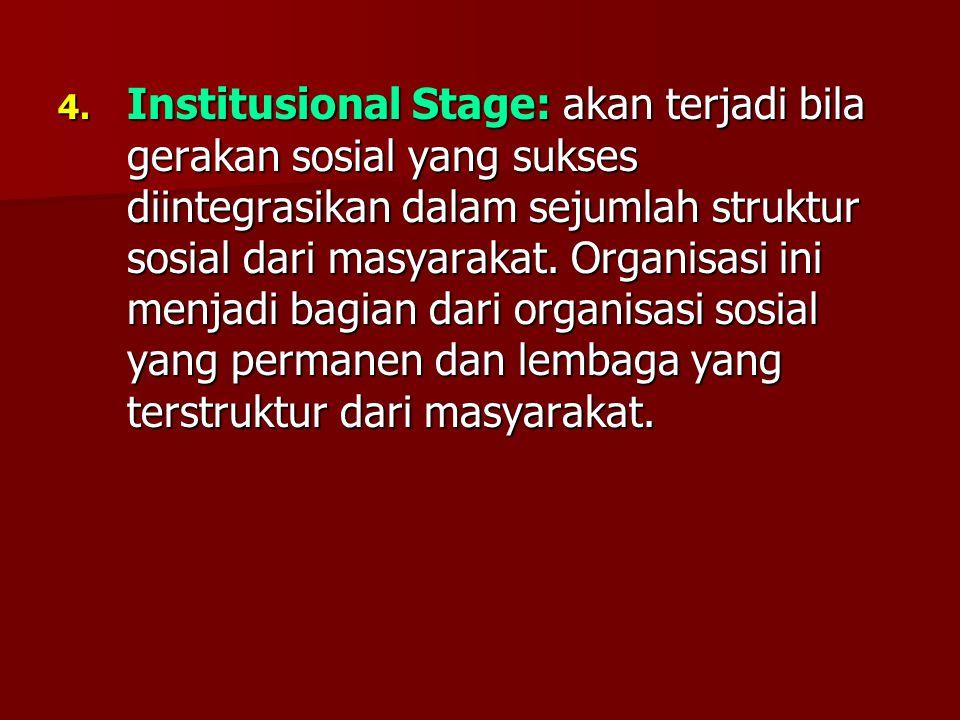 4. Institusional Stage: akan terjadi bila gerakan sosial yang sukses diintegrasikan dalam sejumlah struktur sosial dari masyarakat. Organisasi ini men