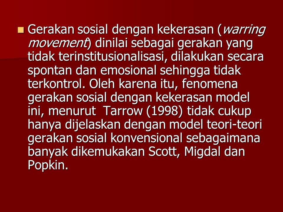 Gerakan sosial dengan kekerasan (warring movement) dinilai sebagai gerakan yang tidak terinstitusionalisasi, dilakukan secara spontan dan emosional se